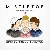 Geeks, Phantom, Esna - Mistletoe Lyrics