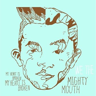 Mighty Mouth - My Heart Is Broken