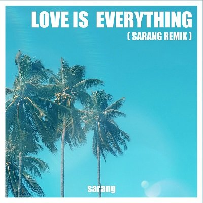 Sarang Love is Everything Remix Cover